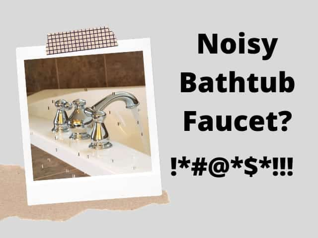 Bathtub faucet noises: causes and solutions